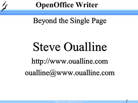 Made with OpenOffice.org 1 Beyond the Single Page Steve Oualline OpenOffice Writer.