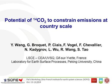 Potential of 14 CO 2 to constrain emissions at country scale Y. Wang, G. Broquet, P. Ciais, F. Vogel, F. Chevallier, N. Kadygrov, L. Wu, R. Wang, S. Tao.