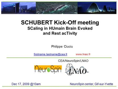 SCHUBERT Kick-Off meeting SCaling in HUmain Brain Evoked and Rest acTivity Philippe Ciuciu