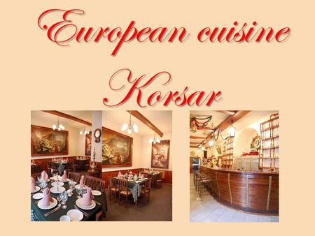 European cuisine Korsar. COLD SNACKS Salmon с arpaccho (salmon, marinade, Parmesan, greens) Beef с arpaccho (beef, marinade, Parmesan, greens) Pancakes.