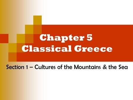Chapter 5 Classical Greece Section 1 – Cultures of the Mountains & the Sea.