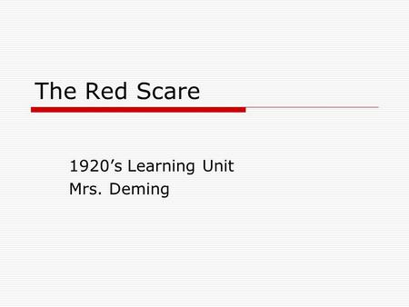 The Red Scare 1920's Learning Unit Mrs. Deming. The Red Scare  Political violence helped fuel the Red Scare of the 1920's Russian Revolution Schenk vs.