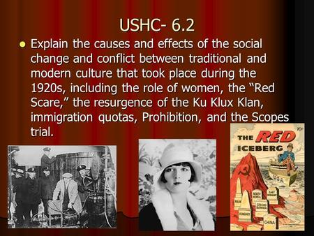 USHC- 6.2 Explain the causes and effects of the social change and conflict between traditional and modern culture that took place during the 1920s, including.