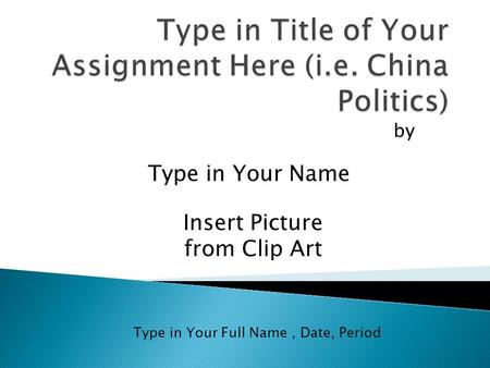 By Type in Your Full Name, Date, Period Type in Your Name Insert Picture from Clip Art.