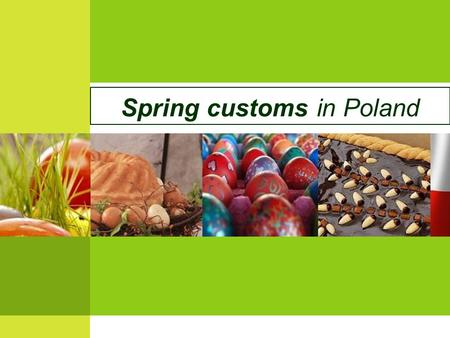 Spring customs in Poland. Easter What is Easter and What do christians celebrate on Easter ?  Easter is one of the most important Christian holidays.
