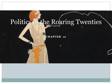 CHAPTER 12 Politics of the Roaring Twenties. CHAPTER 12 SECTION 1 Americans Struggle with Postwar Issues.