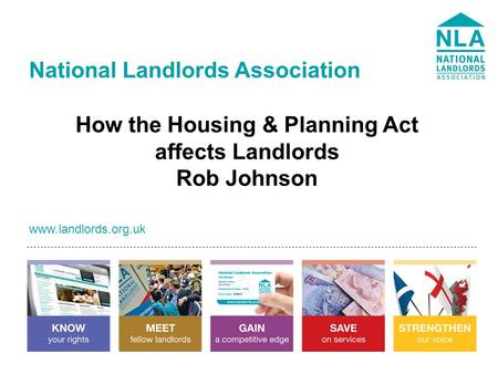 National Landlords Association  How the Housing & Planning Act affects Landlords Rob Johnson.