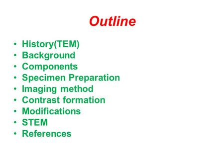 Outline History(TEM) Background Components Specimen Preparation Imaging method Contrast formation Modifications STEM References.