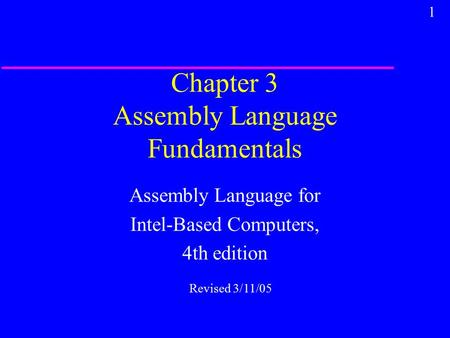 1 Chapter 3 Assembly Language Fundamentals Assembly Language for Intel-Based Computers, 4th edition Revised 3/11/05.