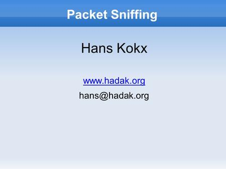 Packet Sniffing Hans Kokx