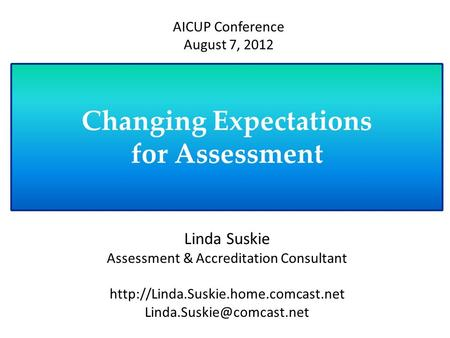 Changing Expectations for Assessment Linda Suskie Assessment & Accreditation Consultant  AICUP.