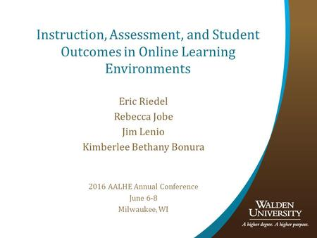 Instruction, Assessment, and Student Outcomes in Online Learning Environments Eric Riedel Rebecca Jobe Jim Lenio Kimberlee Bethany Bonura 2016 AALHE Annual.