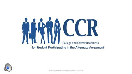 Kentucky State Personnel Development Grant/CCR for Student Participating in the Alternate Assessment.