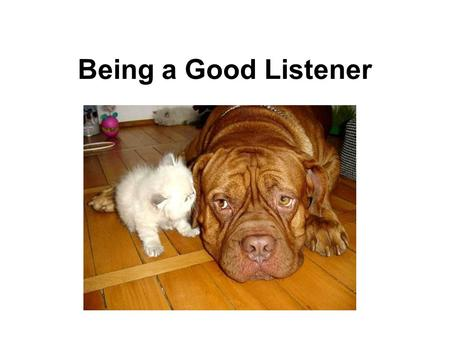 "Being a Good Listener. QUOTE: ""Everyone should be quick to listen, slow to speak."" (Bible)"