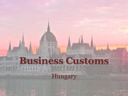 Business Customs Hungary. Greeting Greeting Both Hungarian men and women greet by shaking hands Woman extends her hand first to the man It is important.