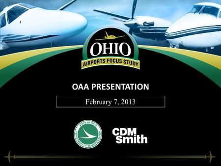 OAA PRESENTATION February 7, 2013. WELCOME AND TEAM INTRODUCTIONS Dave Dennis – ODOT Office of Aviation Jim Bryant – ODOT Office of Aviation Chuck Dyer.