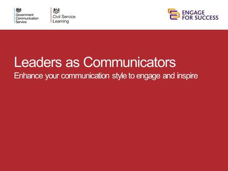 Leaders as Communicators Enhance your communication style to engage and inspire.