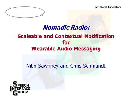 Nitin Sawhney and Chris Schmandt Nomadic Radio: Scaleable and Contextual Notification for Wearable Audio Messaging.