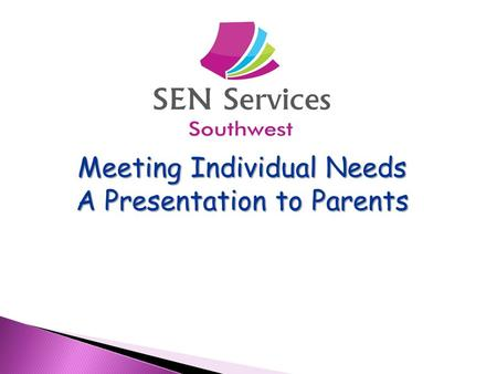 Meeting Individual Needs A Presentation to Parents.