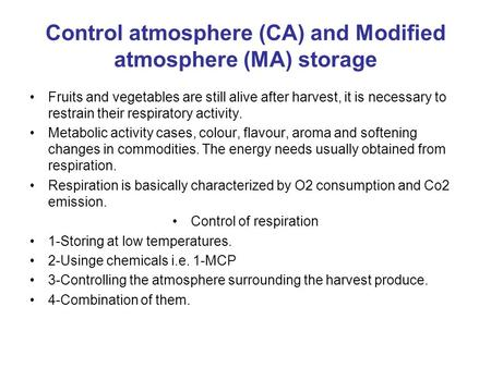 Control atmosphere (CA) and Modified atmosphere (MA) storage Fruits and vegetables are still alive after harvest, it is necessary to restrain their respiratory.