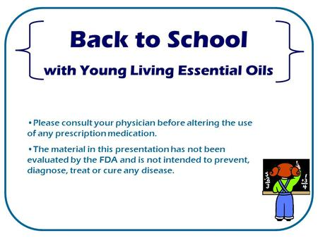Back to School with Young Living Essential Oils Please consult your physician before altering the use of any prescription medication. The material in this.