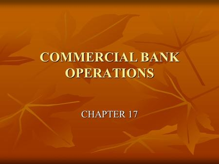 COMMERCIAL BANK OPERATIONS CHAPTER 17. Dr. David P. EchevarriaALL RIGHTS RESERVED2 BANK SOURCES OF FUNDS A.Transaction Deposits; checking accounts 1.Commercial.
