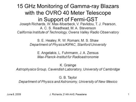 June 8, 2009J. Richards, 214th AAS, Pasadena1 15 GHz Monitoring of Gamma-ray Blazars with the OVRO 40 Meter Telescope in Support of Fermi-GST Joseph Richards,