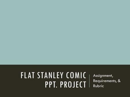 FLAT STANLEY COMIC PPT. PROJECT Assignment, Requirements, & Rubric.