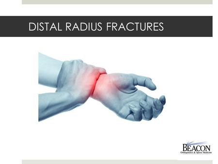 DISTAL RADIUS FRACTURES. What happened??  The radius is the larger of the two bones in the forearm (the other is the ulna)  Following trauma or significant.