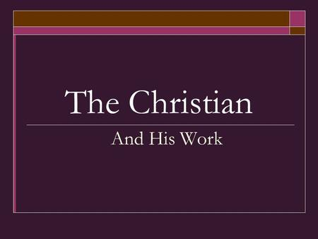 The Christian And His Work. The Christian and His Work  God condemns idleness and laziness (Prov. 19:15; Mt. 20:6; Rom. 12:11)  Those who do not work.