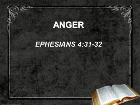 ANGER EPHESIANS 4:31-32. THREE CHARACTERISTICS OF ANGER  THE CAUSE OF ANGER MUST BE RIGHT  NOT THE RESULT OF ENVY  GEN. 4:4-6  1 JN. 3:11-12  1 SAM.