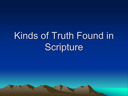 Kinds of Truth Found in Scripture. Literal Vs. Contextual Literalist: People who read and interpret the Bible passages word for word based on the actual.