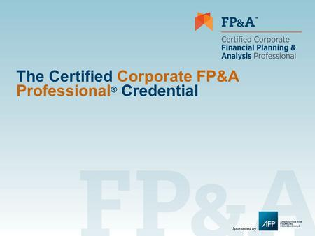 The Certified Corporate FP&A Professional ® Credential.