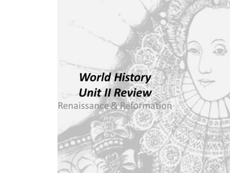World History Unit II Review Renaissance & Reformation.