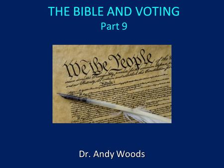 THE BIBLE AND VOTING Part 9 Dr. Andy Woods. A stewardship issue (1 Cor. 4:2) A biblical issue (2 Tim. 3:16) Biblical principles rather than partisanship.