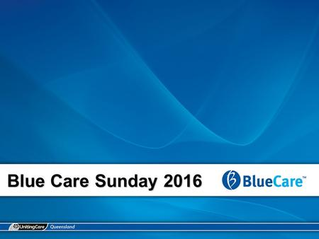 Blue Care Sunday 2016. The people gather Today we gather to honour God and give thanks that we are all children of God. We retell the imperative set down.