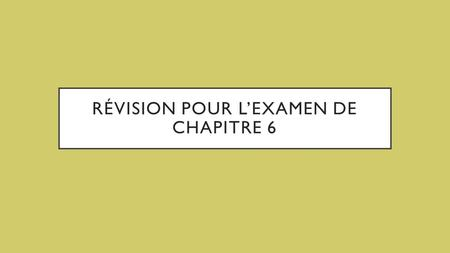 RÉVISION POUR L'EXAMEN DE CHAPITRE 6. FORMAT Listening – 2 sections Reading – 2 sections Vocabulary – 2 sections Partitive articles – 1 section Imperative.