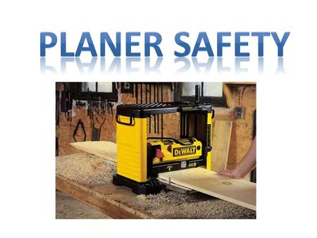 What is a Planer? A Planner is used to bring the thickness of a work pieces to a desired size and to surface the top and bottom faces of a board smooth.