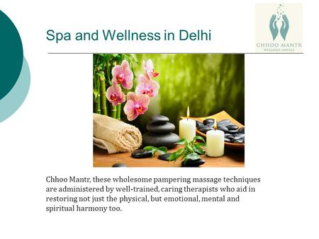 Spa and Wellness in Delhi Chhoo Mantr, these wholesome pampering massage techniques are administered by well-trained, caring therapists who aid in restoring.