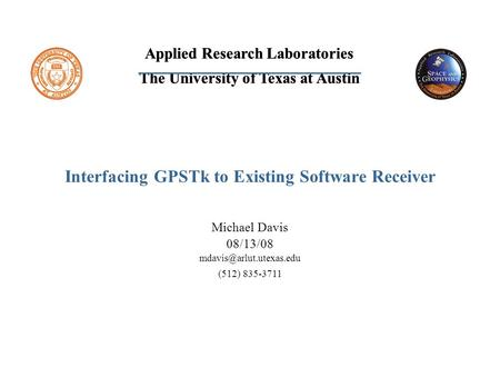 Applied Research Laboratories The University of Texas at Austin Applied Research Laboratories The University of Texas at Austin Interfacing GPSTk to Existing.