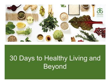 30 Days to Healthy Living and Beyond. What to Expect from the Program What It Is:  Guided  Lifestyle Change  Education  Mindset Change What It Is.
