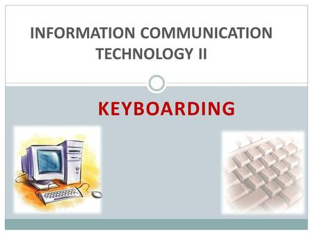 KEYBOARDING INFORMATION COMMUNICATION TECHNOLOGY II.