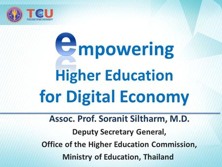 Assoc. Prof. Soranit Siltharm, M.D. Deputy Secretary General, Office of the Higher Education Commission, Ministry of Education, Thailand.