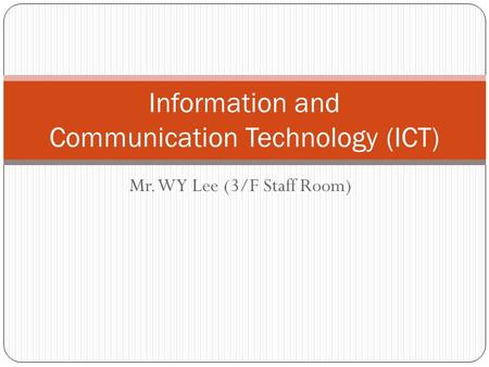 Mr. WY Lee (3/F Staff Room) Information and Communication Technology (ICT)