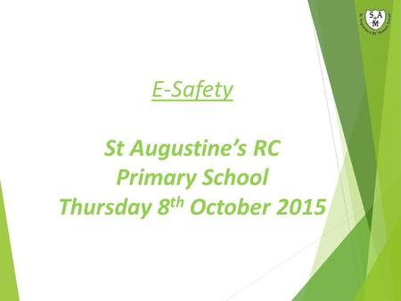 E-Safety St Augustine's RC Primary School Thursday 8 th October 2015.