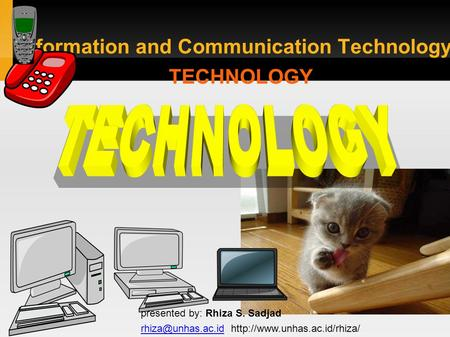 Information and Communication Technology: TECHNOLOGY presented by: Rhiza S. Sadjad