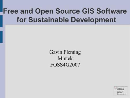Free and Open Source GIS Software for Sustainable Development Gavin Fleming Mintek FOSS4G2007.