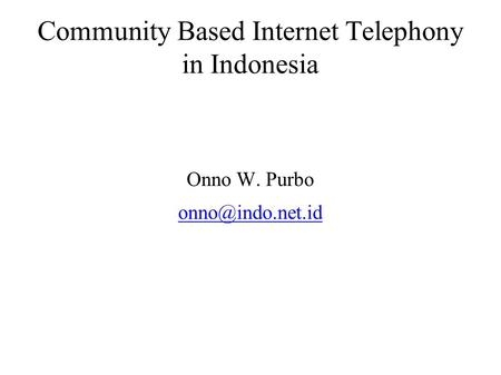 Community Based Internet Telephony in Indonesia Onno W. Purbo