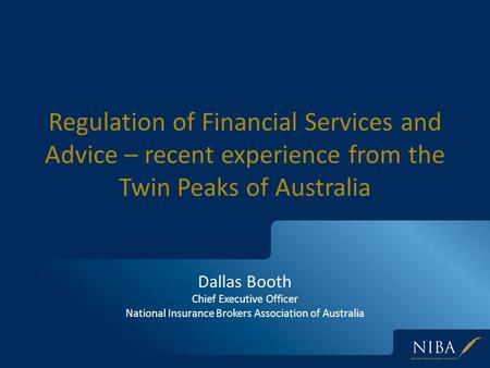 Regulation of Financial Services and Advice – recent experience from the Twin Peaks of Australia Dallas Booth Chief Executive Officer National Insurance.