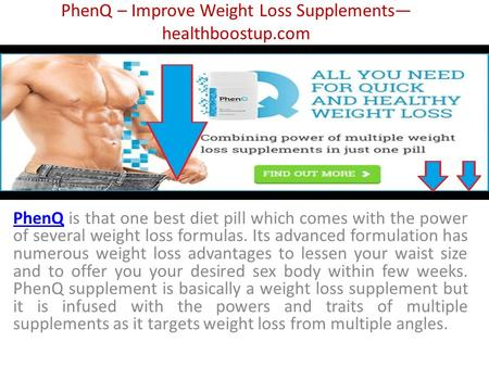 PhenQ – Improve Weight Loss Supplements— healthboostup.com PhenQPhenQ is that one best diet pill which comes with the power of several weight loss formulas.